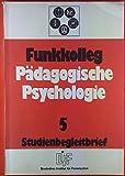 Funkkolleg Pädagogische Psychologie. Studienbegleitbrief 5, INHALT: Psychologische Probleme der Vorschulerziehung - Sozialisation durch die Schule...