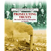 Prosecuting Trusts: The Courts Break Up Monopolies in America (Progressive Movement 1900-1920: Efforts to Reform America's New Industrial Society) by Bernadette Brexel (2006-01-30)