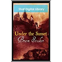Under the Sunset (Annotated) (English Edition)