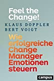 Feel the Change!: Wie erfolgreiche Change Manager Emotionen steuern, plus EBook inside (ePub, mobi oder pdf)