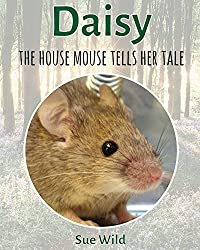 Daisy: the house mouse tells her tale (U.K. Mammals Book 8)