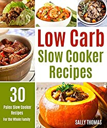 Low Carb Slow Cooker Recipes: 30 Paleo Slow Cooker Recipes For The Whole Family (English Edition)