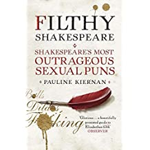 Filthy Shakespeare: Shakespeare's Most Outrageous Sexual Puns (English Edition)