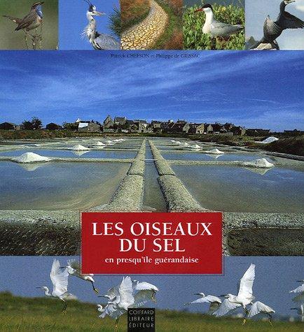 Les oiseaux du sel : En presqu'île guérandaise par Patrick Chefson, Philippe de Grissac