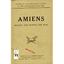 AMIENS BEFORE AND DURING THE WAR (ILLUSTRATED MICHELIN GUIDES FOR THE VISIT TO THE BATTLE-FIELDS)