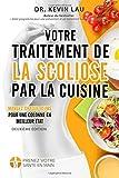 Votre traitement de la scoliose par la cuisine (2e édition): Un manuel pour personnaliser votre...
