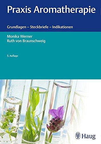 Praxis Aromatherapie: Grundlagen – Steckbriefe – Indikationen