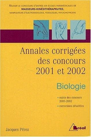 Biologie. : Annales corrigées des concours 2001 et 2002 Masseurs-kinésithérapeutes, manipulateurs en électroradiologie, podologue et psychomotricien