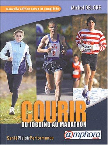 Courir : Du jogging au marathon par Michel Delore
