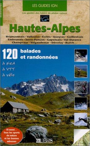 Hautes-Alpes : 120 balades et randonnées, à pied, à VTT, à vélo