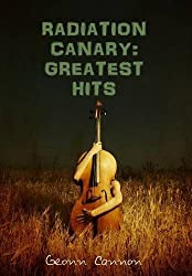 Radiation Canary: Greatest Hits by Geonn Cannon (2016-02-01)