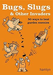 Bugs, Slugs & Other Invaders: 50 Ways to Beat Garden Enemies by Sarah Ford (2006-07-01)
