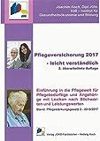 Pflegeversicherung 2017 - leicht verständlich: Einführung in die Pflegewelt für Pflegebedürftige und Angehörige mit Lexikon nach Stichworten und ... Stand: Pflegestärkungsgesetz 2 - 2016/2017