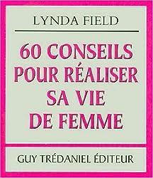 60 conseils pour réaliser sa vie de femme