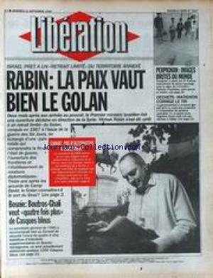 LIBERATION [No 3517] du 11/09/1992 - RABIN - LA PAIX VAUT BIEN LE GOLAN BOSNIE - BOUTROS-GHALI VEUT QUATRE FOIS PLUS DE CASQUES BLEUS CHIRAC - PAS D' ALTERNATIVE A MAASTRICHT PERPIGNAN - IMAGES BRUTES DU MONDE DECHETS - MATIGNON CORRIGE LE TIR par Collectif