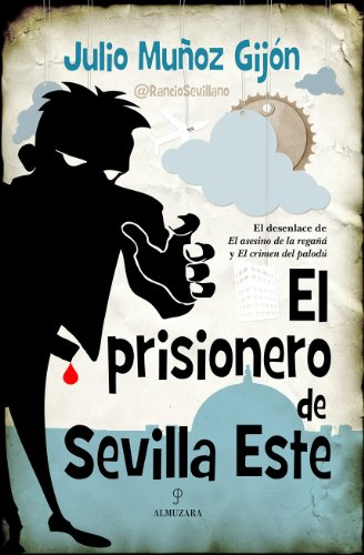 El prisionero de Sevilla Este (Novela) por Julio Muñoz Gijón