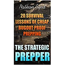 The Strategic Prepper: 20 Survival Lessons Of Cheap Bugout Proof Prepping