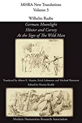 Wilhelm Raabe: 'German Moonlight', 'h Xter and Corvey', 'at the Sign of the Wild Man' (Modern Humanities Research Association New Translations) by Wilhelm Raabe (2012-04-27)