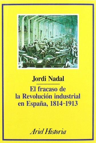 El fracaso de la revolución industrial en España, 1814-1913 (Ariel Historia) por Jordi Nadal Oller