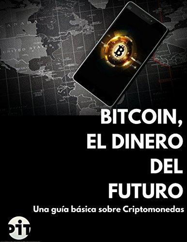 Bitcoin, el dinero del Futuro: Guía básica sobre criptomonedas por E. PIT