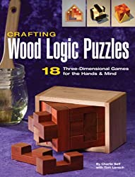 Crafting Wood Logic Projects: 18 Three-dimensional Games for the Hands and Mind