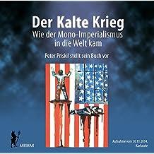Der Kalte Krieg – Wie der Mono-Imperialismus in die Welt kam: Lesung und Diskussion mit Peter Priskil in Karlsruhe (2014) (Ahriman CDs)