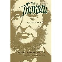Henry Thoreau: A Life of the Mind by Robert D. Richardson Jr. (1988-01-21)