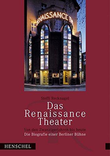 Das Renaissance-Theater von den Zwanzigerjahren bis heute: Die Biografie einer Berliner Bühne