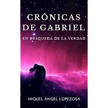 CRÓNICAS DE GABRIEL: EN BÚSQUEDA DE LA VERDAD