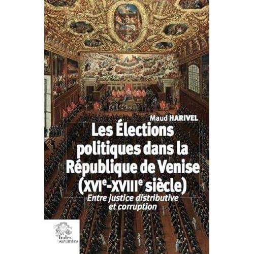 Les élections politiques dans la République de Venise (XVIe-XVIIIe siècle) : Entre justice distributive et corruption