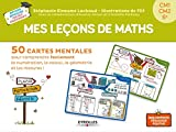 Mes leçons de maths: 50 cartes mentales pour comprendre facilement la numération, le calcul, la géométrie et les mesures ! CM1-CM2-6e...