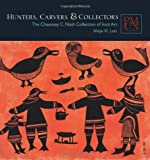 Hunters, Carvers, and Collectors: The Chauncey C. Nash Collection of Inuit Art (Peabody Museum Collections Series) by Maija M. Lutz (2012-11-12)
