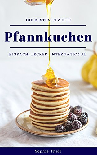Pfannkuchen Die Besten Rezepte Einfach Schnell Und International
