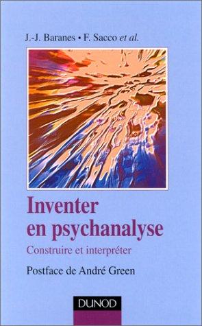 Inventer en psychanalyse : Construire et interpréter