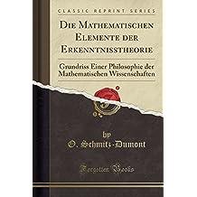 Die Mathematischen Elemente der Erkenntnisstheorie: Grundriss Einer Philosophie der Mathematischen Wissenschaften (Classic Reprint)