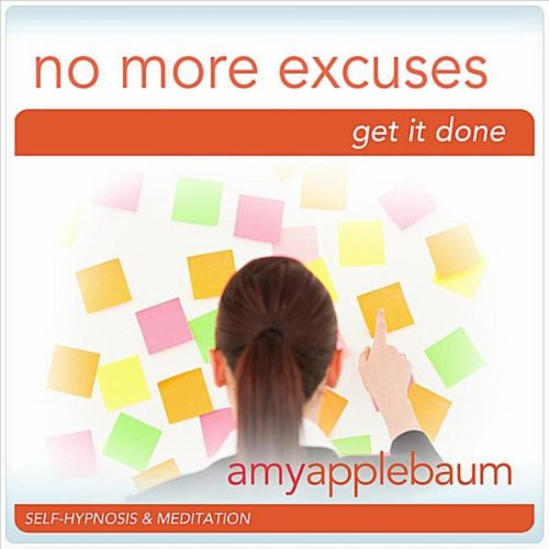 No More Excuses: Get It Done (Self-Hypnosis & Meditation)