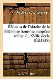Elemens de L'Histoire de La Litterature Francaise, Jusqu'au Milieu Du Xviie Siecle