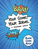 Blank Comic Book Your Comic. Your Idea. 4 Storyboard Layouts: 8.5' x 11' 110 blank comic book pages. A variety of comic strip templates for Adults and Kids to create comics and graphic novels.