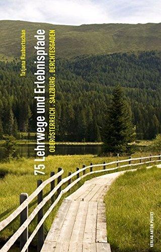75 Lehrwege und Erlebnispfade: Oberösterreich - Salzburg - Berchtesgaden