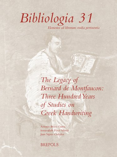 The Legacy of Bernard De Montfaucon: Three Hundred Years of Study on Greek Handwriting: Proceedings of the Seventh International Colloquium of Greek ... (Madrid-salamanca, 15-20 September 2008)