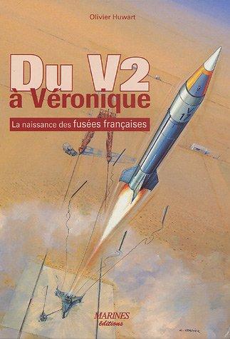 Du V2 à Véronique : La naissance des fusées françaises par Olivier Huwart