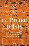 Le pilier d'Isis - Manuel pratique d'initiation aux mystères de la Déesse