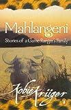 Mahlangeni: Stories of a Game Ranger's Family