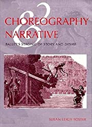 Choreography and Narrative: Ballet's Staging of Story and Desire: Ballet's Staging of Story and Desire