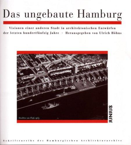 Preisvergleich Produktbild Das ungebaute Hamburg: Visionen einer anderen Stadt in architektonischen Entwürfen der letzten hundertfünfzig Jahre