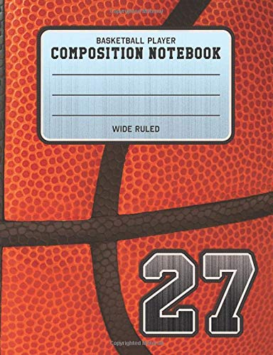 Basketball player composition notebook 27: basketball team jersey number wide ruled composition book for student athletes & sports fans