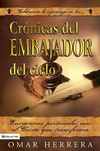 cronicas-del-embajador-del-cielo-encuentros-personales-con-el-cristo-que-transforma-spanish-edition