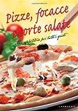 Scarica Libro Pizze focacce e torte salate Idee appetitose per tutti i gusti (PDF,EPUB,MOBI) Online Italiano Gratis