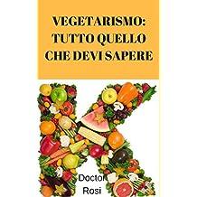 VEGETARISMO: TUTTO QUELLO CHE DEVI SAPERE (1) (Italian Edition)