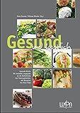 Gesund und köstlich: Gesunde Küche für Genießer, angepasst an die Bedürfnisse von Tumorpatienten. Mit Rezepten von Hans Haas.